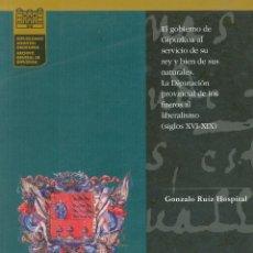 Libros de segunda mano: EL GOBIERNO DE GIPUZKOA AL SERVICIO DE SU REY. LA DIPUTACIÓN PROVINCIAL DE LOS FUEROS AL LIBERALISMO. Lote 104281395
