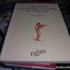 Libros de segunda mano: CANÇONS DE BANDOLERS I LLADRES DE CAMI RAL / GIBERT - 1989 RAIMA - DE LLIBRERIA. Lote 104659083