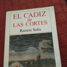Libros de segunda mano: EL CADIZ DE LAS CORTES RAMON SOLIS SILEX 1987. Lote 165838726