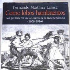 Libros de segunda mano: COMO LOBOS HAMBRIENTOS. FERNANDO MARTÍNEZ LAÍNEZ. ED. ALGABA, 2007. . Lote 105038159