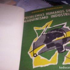 Libros de segunda mano: PROBLEMAS HUMANOS DEL MAQUINISMO INDUSTRIAL - GEORGES FRIEDMANN - ED. SUDAMERICANA 1956. Lote 105341787