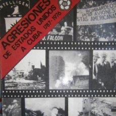 Libros de segunda mano: AGRESIONES DE ESTADOS UNIDOS A CUBA 1787 1976 LA HABANA 1978. Lote 105944911