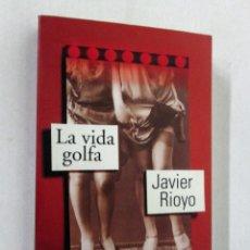 Libros de segunda mano: LA VIDA GOLFA - JAVIER RIOYO - AGUILAR 2003 2ª EDICION HISTORIA CASAS LENOCINIO HOLGANZA MALVIVIR. Lote 105986823
