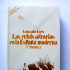 Libros de segunda mano: LAS CRISIS AGRARIAS EN LA ESPAÑA MODERNA GONZALO ANES TAURUS. Lote 106033023