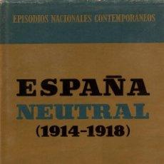 Libros de segunda mano: ESPAÑA NEUTRAL (1914-1918). RICARDO FÉRNANDEZ DE LA REGUERA Y SUSANA MARCH. EDITORIAL PLANETA, 1969.. Lote 107513103