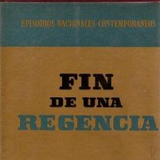 Libros de segunda mano: FIN DE UNA REGENCIA. R. FERNÁNDEZ DE LA REGUERA Y SUSANA MARCH. EDITORIAL PLANETA, 1969.. Lote 107514363