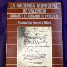 Libros de segunda mano: LA HACIENDA MUNICIPAL DE VALENCIA DURANTE EL REINADO DE CARLOS V. R. FERRERO MICÓ.. Lote 108284866