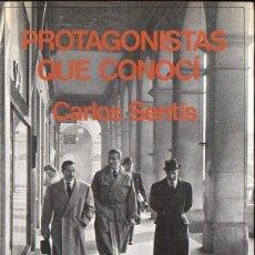 Libros de segunda mano: CARLOS SENTÍS : PROTAGONISTAS QUE CONOCÍ (DASA, 1982) FIRMADO POR EL AUTOR. Lote 147965990