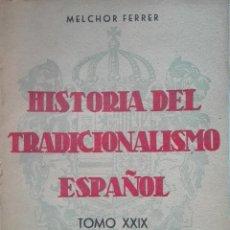 Libros de segunda mano: MELCHOR FERRER. HISTORIA DEL TRADICIONALISMO ESPAÑOL. TOMO XXIX. Lote 109230223