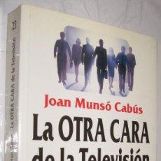 Libros de segunda mano: LA OTRA CARA DE LA TELEVISION 45 AÑOS DE HISTORIA Y POLITICA AUDIVISUAL - JOAN MUNSO - ILUSTRADO *. Lote 109853539