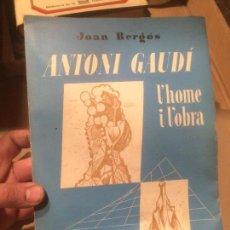 Libros de segunda mano: ANTIGUO LIBRO ANTONI GAUDÍ L'HOME I L'OBRA ESCRITO POR JOAN BERGÓS AÑO 1957 . Lote 110073883