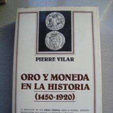 Libros de segunda mano: ORO Y MONEDA EN LA HISTORIA (1450-1920), PIERRE VILAR. Lote 110174947
