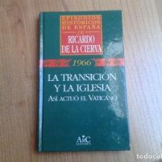 Libros de segunda mano: LA TRANSICIÓN Y LA IGLESIA, ASÍ ACTUÓ EL VATICANO - RICARDO DE LA CIERVA - ARC EDITORES, 1996 Nº 9 . Lote 152718353