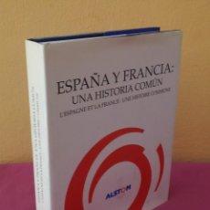Libros de segunda mano: ESPAÑA Y FRANCIA: UNA HISTORIA COMÚN - VARIOS AUTORES - ALSTOM 2008. Lote 110474139