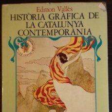 Libros de segunda mano: HISTORIA GRAFICA DE LA CATALUNYA CONTEMPORANIA. EDMON VALLES. Lote 110681643