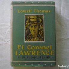 Libros de segunda mano: LIBRERIA GHOTICA. LOWELL THOMAS. EL CORONEL LAWRENCE. EL REY SIN CORONA DE ARABIA. 1962.ILUSTRADO. Lote 111793843