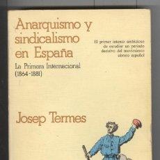 Libros de segunda mano: J. TERMES. ANARQUISMO Y SINDICALISMO EN ESPAÑA. 1ª INTERNACIONAL 186A-1881. ED.CRÍTICA 1977. Lote 111849871