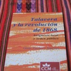 Libros de segunda mano: TALAVERA Y LA REVOLUCION DE 1868 - BURGUESIA LOCAL Y ORDEN PUBLICO. TOLEDO 1992.. Lote 112008147