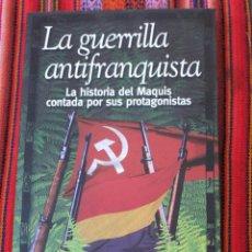 Libros de segunda mano: LA GUERRILLA ANTIFRANQUISTA - LA HISTORIA DEL MAQUIS CONTADA POR SUS PROTAGONISTAS.. Lote 112016739
