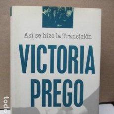 Libros de segunda mano: ASÍ SE HIZO LA TRANSICIÓN VICTORIA PREGO PLAZA&JANÉS - 1ª EDICIÓN 1995 - MUY BUEN ESTADO.. Lote 112754635