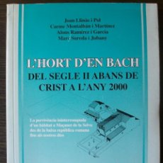 Libros de segunda mano: L´HORT D´EN BACH DEL SEGLE II ABANS DE CRIST A L´ANY 2000. Lote 113017223