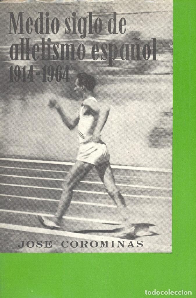 MEDIO SIGLO DE ATLETISMO ESPAÑOL: 1914/1964. COMITÉ OLÍMPICO ESPAÑOL, 1967. JOSÉ COROMINAS (Libros de Segunda Mano - Historia Moderna)