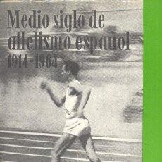 Libros de segunda mano: MEDIO SIGLO DE ATLETISMO ESPAÑOL: 1914/1964. COMITÉ OLÍMPICO ESPAÑOL, 1967. JOSÉ COROMINAS. Lote 113108015