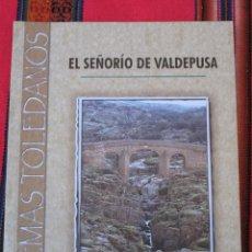 Libros de segunda mano: EL SEÑORIO DE VALDEPUSA - FERNANDO JIMENEZ DE GREGORIO. TEMAS TOLEDANOS - TOLEDO - 2004.. Lote 113197335