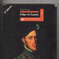 Libros de segunda mano: H. KAMEN. FELIPE DE ESPAÑA. ED. SIGLO XXI. 1997. Lote 113590775