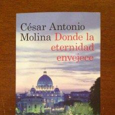 Libros de segunda mano: DONDE LA ETERNIDAD ENVEJECE. CESAR ANTONIO MOLINA. DESTINO. ANCORA Y DELFIN. 2012. NUEVO.. Lote 113628739