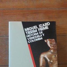 Libros de segunda mano: MIGUEL IZARD - TIERRA FIRME. HISTORIA DE VENEZUELA Y COLOMBIA - ED. ALIANZA 1995. Lote 113744784