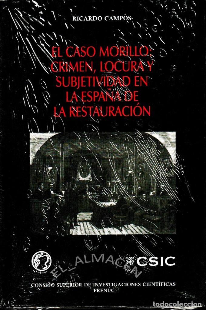 EL CASO MORILLO: CRIMEN, LOCURA Y SUBJETIVIDAD EN LA ESPAÑA DE LA RESTAURACIÓN (CAMPOS 2012) NUEVO (Libros de Segunda Mano - Historia Moderna)