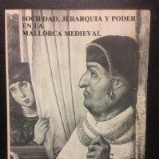 Libros de segunda mano: SOCIEDAD, JERARQUIA Y PODER EN LA MALLORCA MEDIEVAL, PABLO CATEURA BENNASSER. Lote 113950587