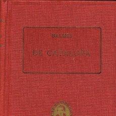 Libros de segunda mano: BALMES - DE CATALUÑA (AÑO 1925), ENCUADERNACIÓN RÍGIDA EN TELA, 240 PÁGINAS. Lote 114072643