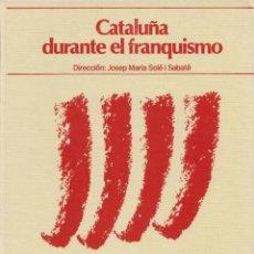 Libros de segunda mano: CATALUÑA DURANTE EL FRANQUISMO. Lote 114085083