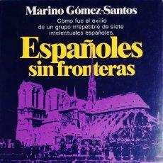 Libros de segunda mano: ESPAÑOLES SIN FRONTERAS / MARINO GÓMEZ-SANTOS. 1ª ED. MADRID : PLANETA, 1983. . Lote 114170587