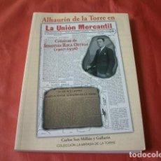 Libros de segunda mano: ALHAURÍN DE LA TORRE (MÁLAGA) EN LA UNIÓN MERCANTIL (CRÓNICAS DE SEBASTIÁN ROCA ORTEGA 1907-1936). Lote 114215235
