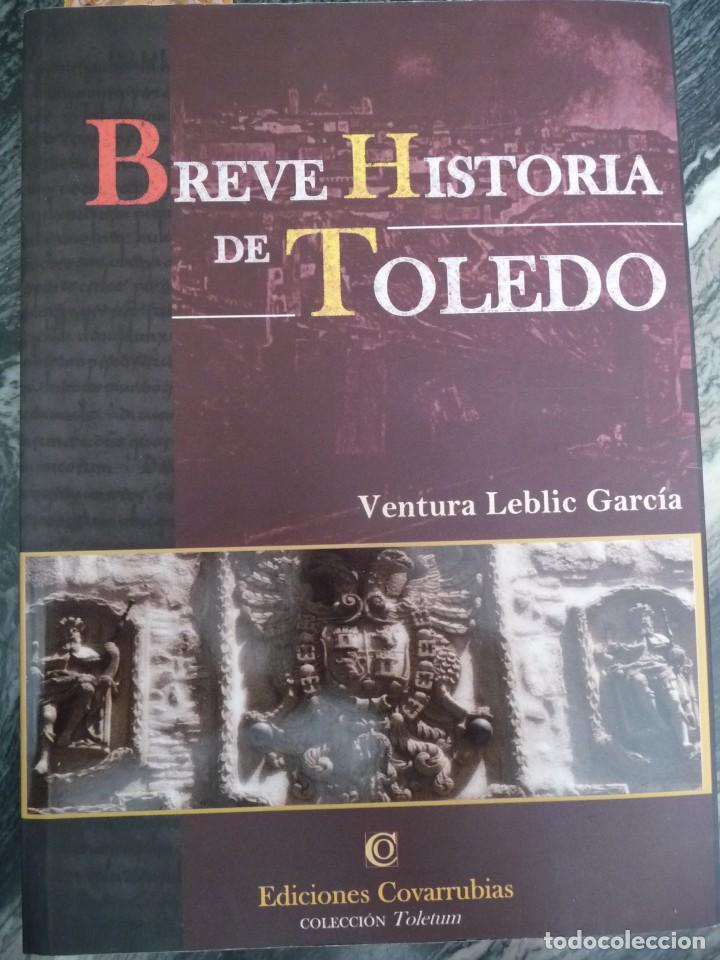 BREVE HISTORIA DE TOLEDO.2010,VENTURA LEBLIC. 17X24, RUSTICA,318PP. 90057 (Libros de Segunda Mano - Historia Moderna)