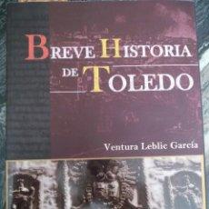 Libros de segunda mano: BREVE HISTORIA DE TOLEDO.2010,VENTURA LEBLIC. 17X24, RUSTICA,318PP. 90057. Lote 114537851