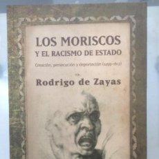 Libros de segunda mano: LOS MORISCOS Y EL RACISMO DE ESTADO, RODRIGO DE ZAYAS. Lote 114698835