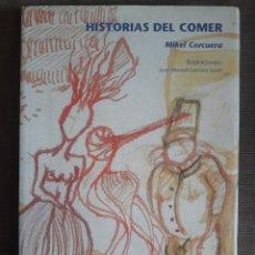 Libros de segunda mano: HISTORIAS DEL COMER DE MIKEL CORCUERA-1ª EDICIÓN-2003. Lote 40338823
