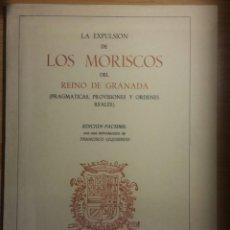 Libros de segunda mano: LA EXPULSIÓN DE LOS MORISCOS DEL REINO DE GRANADA, (PRAGMÁTICAS, PROVISIONES Y ÓRDENES REALES). Lote 114773319