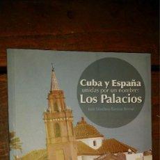 Libros de segunda mano: CUBA Y ESPAÑA UNIDAS POR UN NOMBRE; LOS PALACIOS 2012 JOSÈ SANCHEZ-BARRIOS BERNAL. Lote 114905515