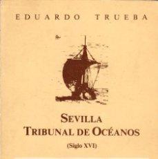 Libros de segunda mano: SEVILLA, TRIBUNAL DE OCÉANOS (SIGLO XVI) / EDUARDO TRUEBA. Lote 114961699