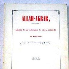 Libros de segunda mano: ALLAH-AKBAR = DIOS ES GRANDE : LEYENDA DE LAS TRADICIONES DEL SITIO Y CONQUISTA DE GRANADA. Lote 115177523
