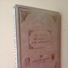 Libros de segunda mano: CASA DE MELILLA EN JERUSALÉN - IMAGENES DE MELILLA Y SU JUDAISMO - PRIMERA EDICION 1997 -MUY DIFICIL. Lote 115233383
