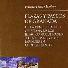Libros de segunda mano: PLAZAS Y PASEOS DE GRANADA, DE LA REMODELACION CRISTIANA DE LOS ESPACIOS MUSULMA. FERNANDO ALCALE . Lote 115547275