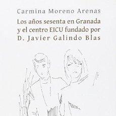 Libros de segunda mano: LOS AÑOS SESENTA EN GRANADA Y EL CENTRO EICU FUNDADO POR D. JAVIER GALINDO BLAS CARMINA MORENO ARENA. Lote 115651759