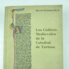 Libros de segunda mano: LOS CÓDICES MEDIEVALES DE LA CATEDRAL DE TORTOSA, ENRIQUE BAYERRI, 1962, BARCELONA. 18X25CM. Lote 115690427