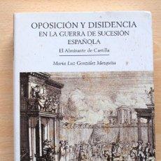 Libros de segunda mano: GONZÁLEZ MEZQUITA - OPOSICIÓN Y DISIDENCIA EN LA GUERRA DE SUCESIÓN ESPAÑOLA. EL ALMIRANTE CASTILLA. Lote 116134775